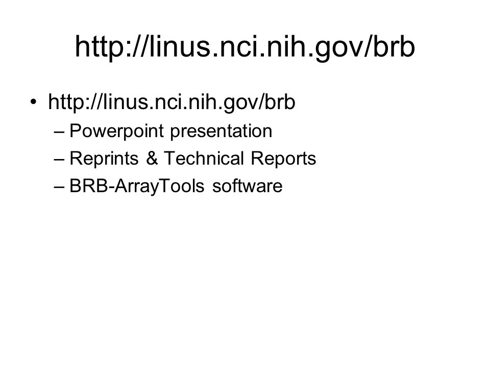 http://linus.nci.nih.gov/brb –Powerpoint presentation –Reprints & Technical Reports –BRB-ArrayTools software