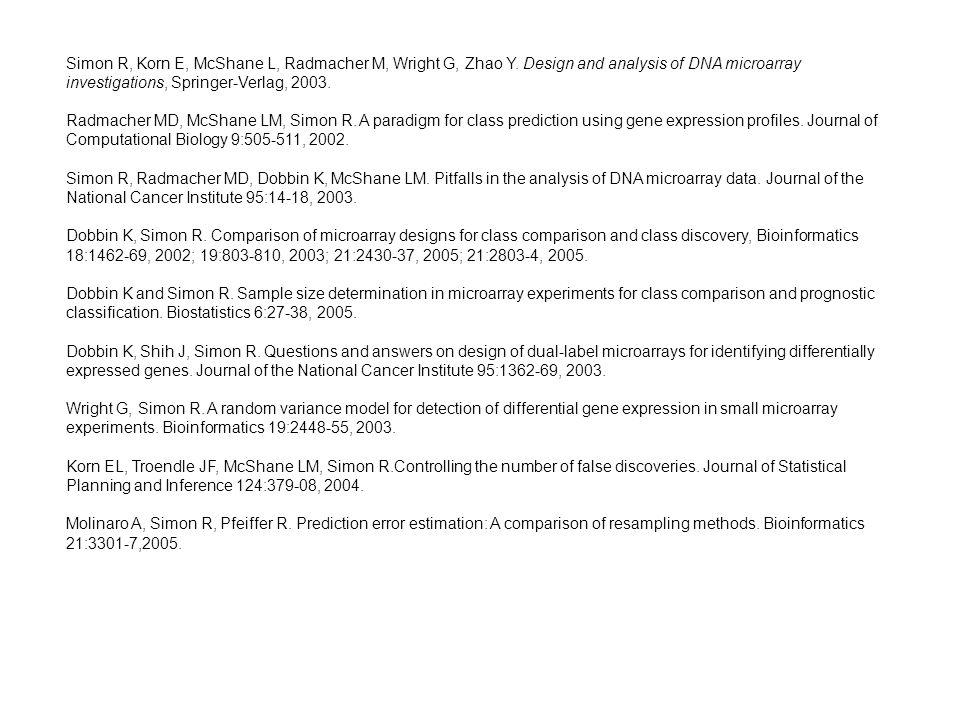 Simon R, Korn E, McShane L, Radmacher M, Wright G, Zhao Y. Design and analysis of DNA microarray investigations, Springer-Verlag, 2003. Radmacher MD,