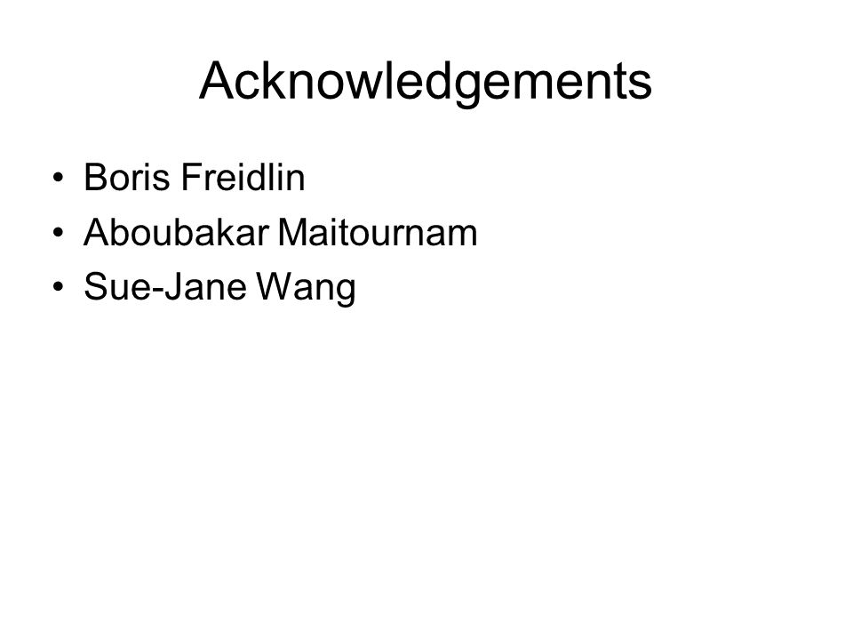 Acknowledgements Boris Freidlin Aboubakar Maitournam Sue-Jane Wang