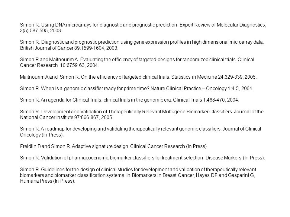 Simon R. Using DNA microarrays for diagnostic and prognostic prediction. Expert Review of Molecular Diagnostics, 3(5) 587-595, 2003. Simon R. Diagnost