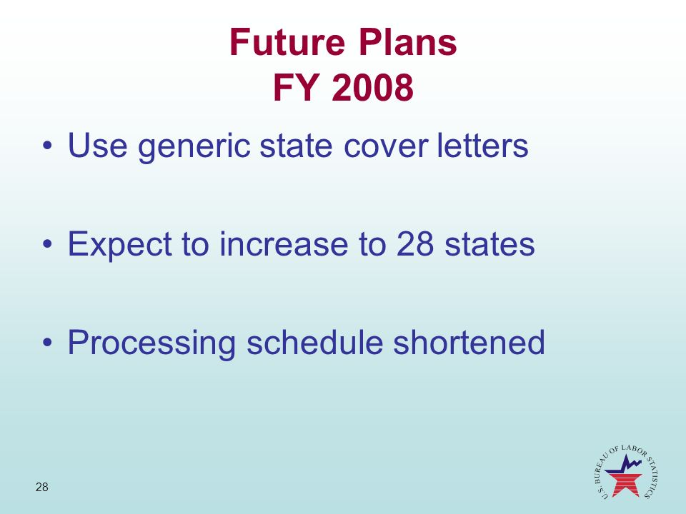28 Future Plans FY 2008 Use generic state cover letters Expect to increase to 28 states Processing schedule shortened