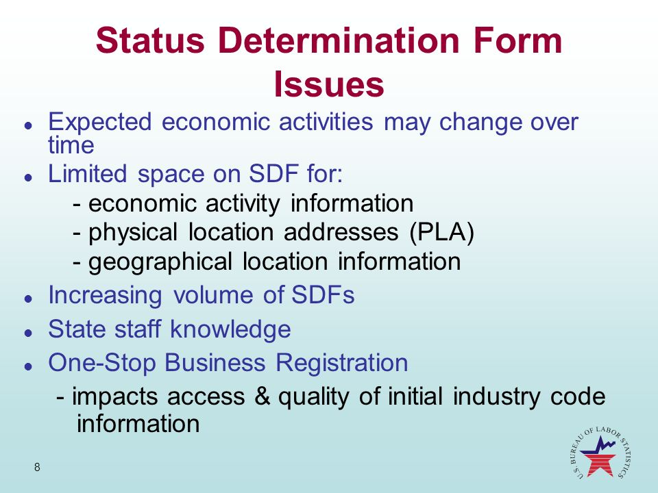 8 Status Determination Form Issues l Expected economic activities may change over time l Limited space on SDF for: - economic activity information - p