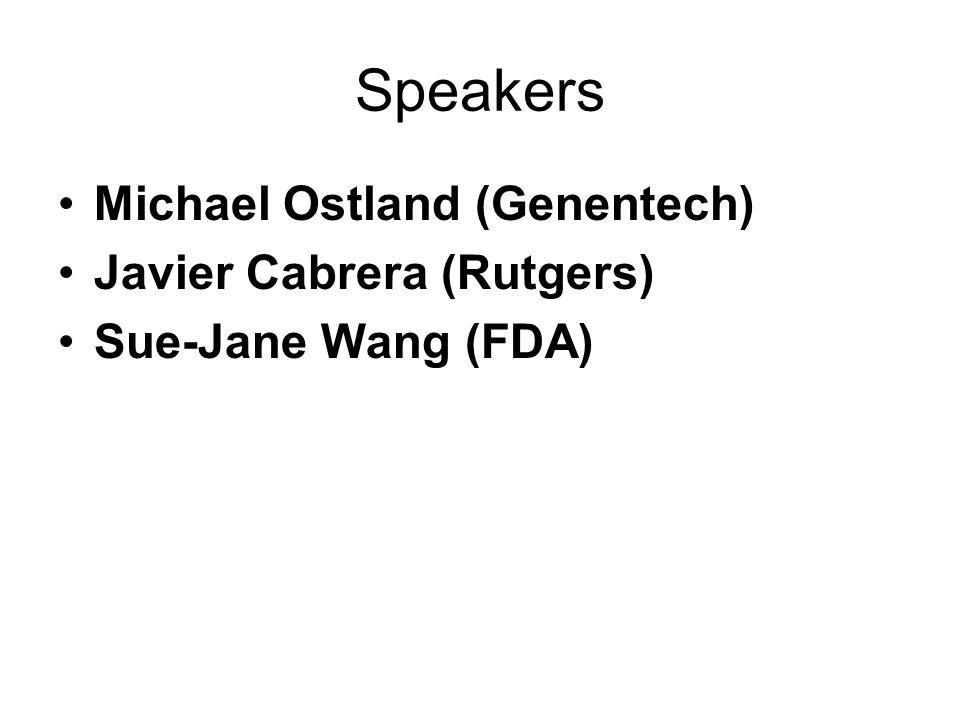 Speakers Michael Ostland (Genentech) Javier Cabrera (Rutgers) Sue-Jane Wang (FDA)