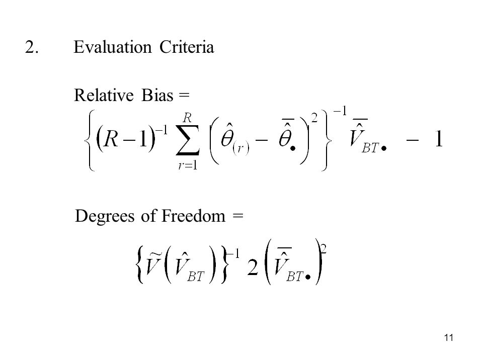 11 2.Evaluation Criteria Relative Bias = Degrees of Freedom =