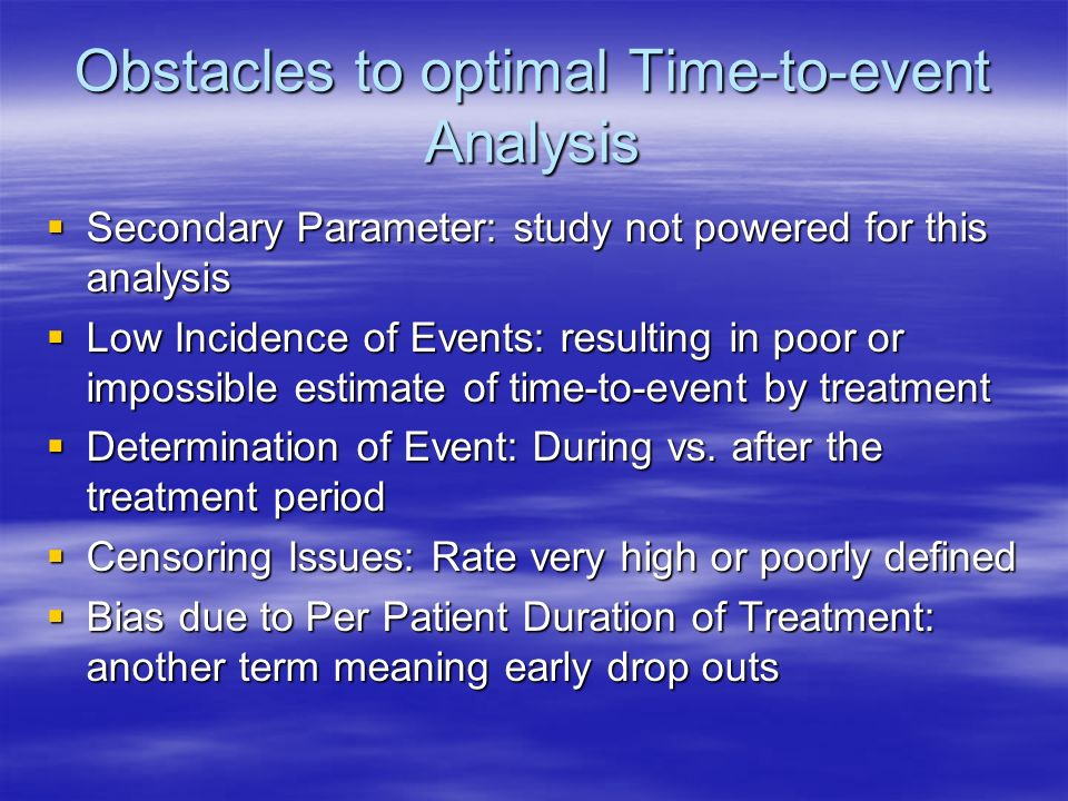 Obstacles to optimal Time-to-event Analysis Secondary Parameter: study not powered for this analysis Secondary Parameter: study not powered for this a