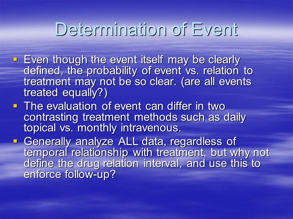 Determination of Event Even though the event itself may be clearly defined, the probability of event vs. relation to treatment may not be so clear. (a