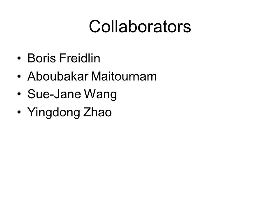 Collaborators Boris Freidlin Aboubakar Maitournam Sue-Jane Wang Yingdong Zhao
