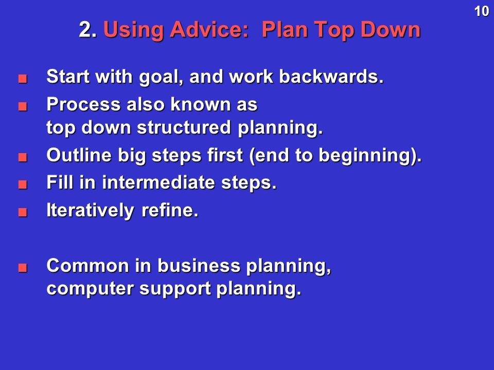 10 2. Using Advice: Plan Top Down Start with goal, and work backwards.