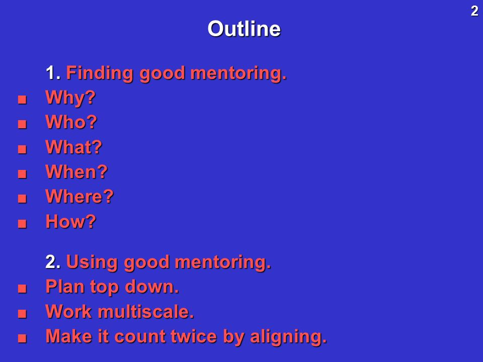 2Outline 1. Finding good mentoring. Why. Why. Who.