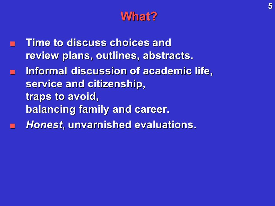 5What. Time to discuss choices and review plans, outlines, abstracts.
