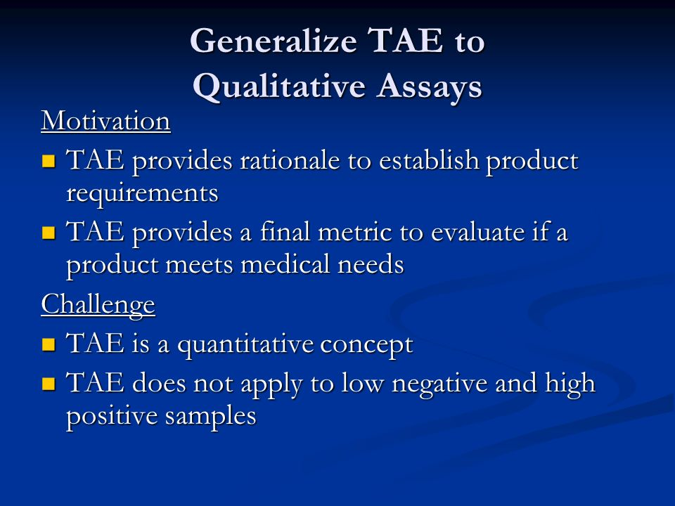 Generalize TAE to Qualitative Assays Motivation TAE provides rationale to establish product requirements TAE provides rationale to establish product r