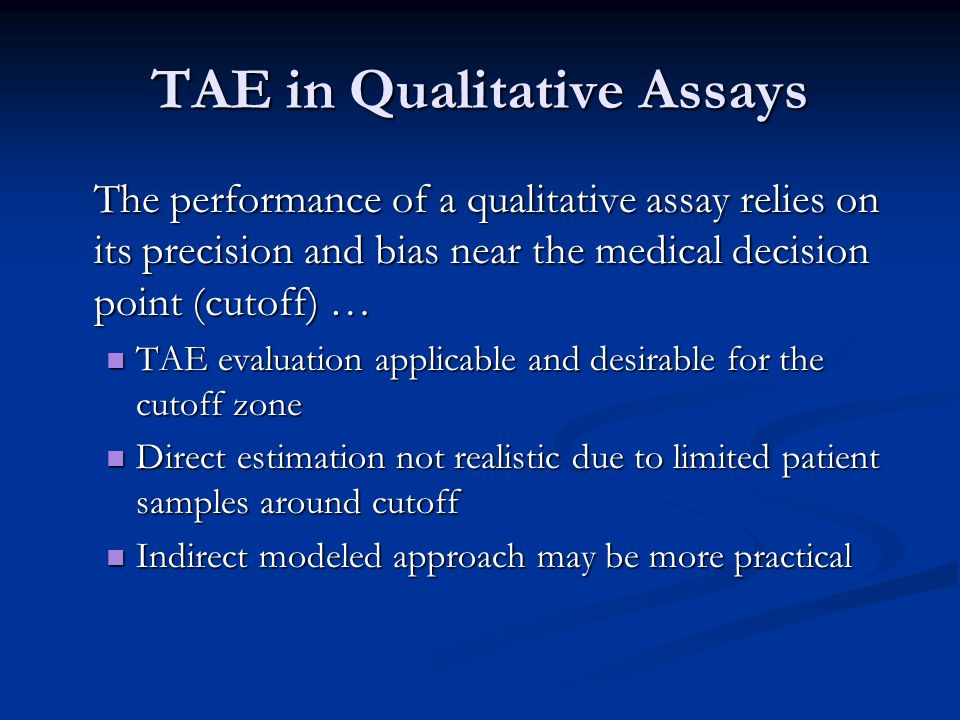 TAE in Qualitative Assays The performance of a qualitative assay relies on its precision and bias near the medical decision point (cutoff) … TAE evalu
