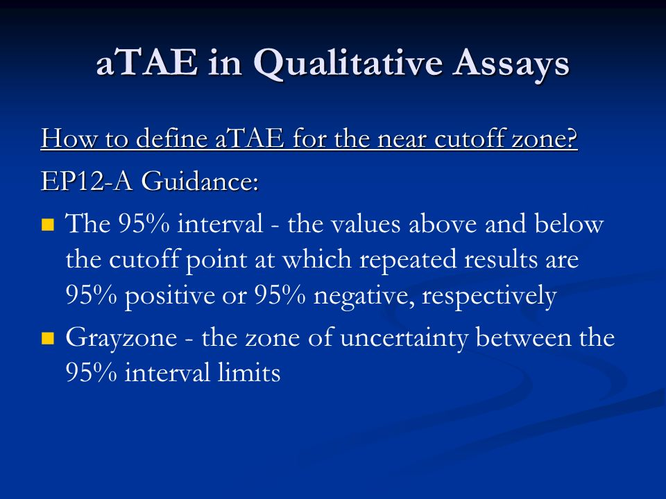 aTAE in Qualitative Assays How to define aTAE for the near cutoff zone? EP12-A Guidance: The 95% interval - the values above and below the cutoff poin