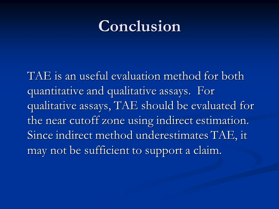 Conclusion TAE is an useful evaluation method for both quantitative and qualitative assays. For qualitative assays, TAE should be evaluated for the ne