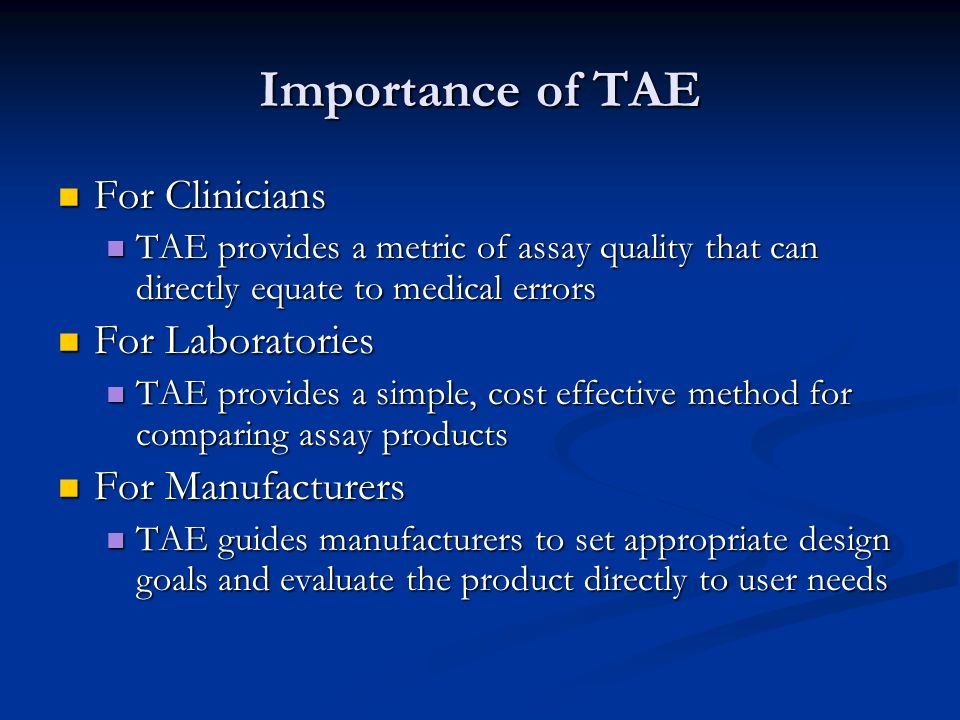 Importance of TAE For Clinicians For Clinicians TAE provides a metric of assay quality that can directly equate to medical errors TAE provides a metri