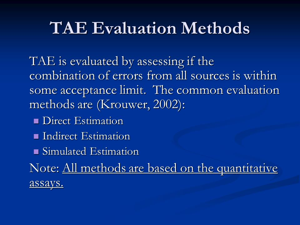 TAE Evaluation Methods TAE is evaluated by assessing if the combination of errors from all sources is within some acceptance limit. The common evaluat