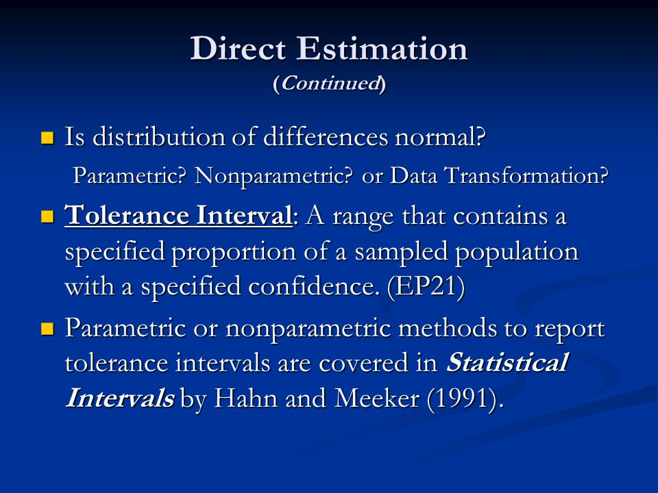 Direct Estimation (Continued) Is distribution of differences normal? Is distribution of differences normal? Parametric? Nonparametric? or Data Transfo