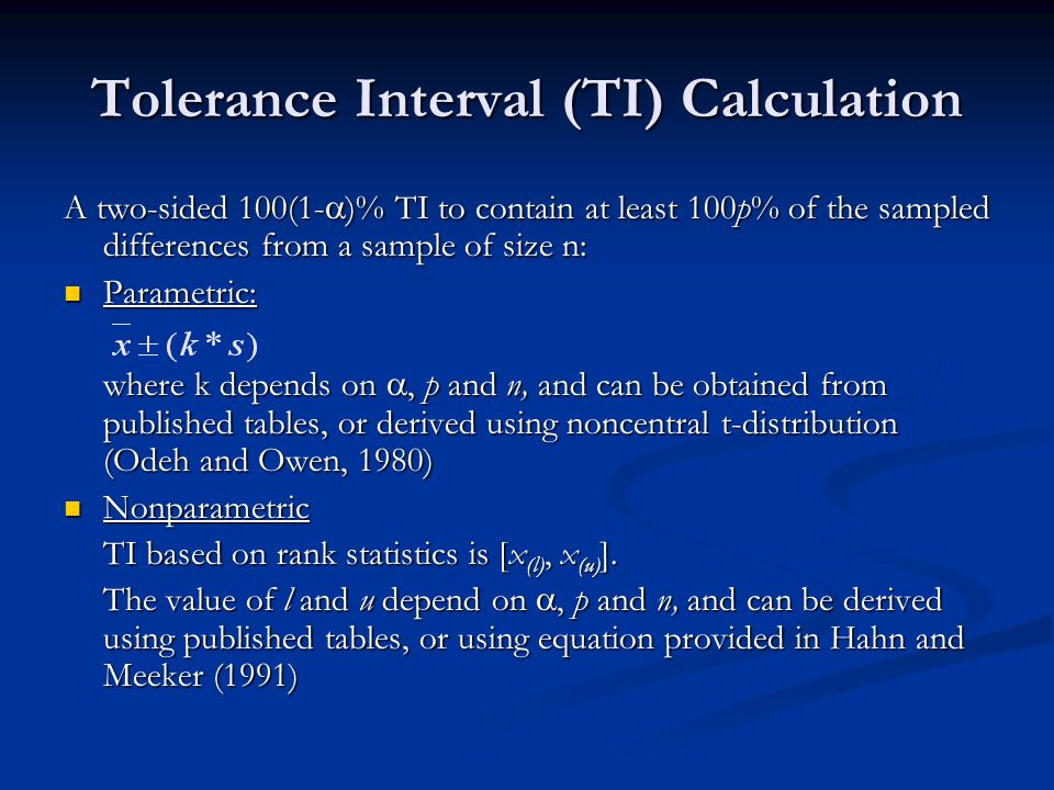 Tolerance Interval (TI) Calculation A two-sided 100(1- )% TI to contain at least 100p% of the sampled differences from a sample of size n: Parametric: