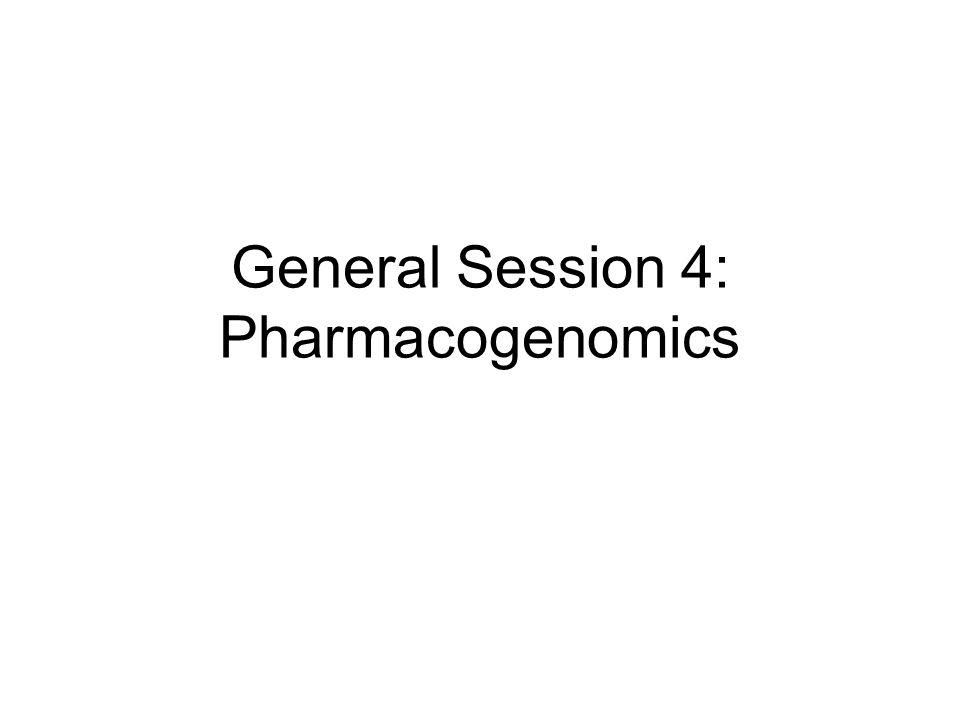 General Session 4: Pharmacogenomics