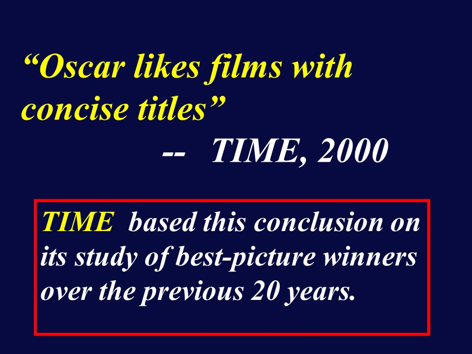 Oscar likes films with concise titles --TIME, 2000 TIME based this conclusion on its study of best-picture winners over the previous 20 years.
