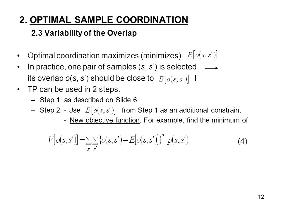 12 2. OPTIMAL SAMPLE COORDINATION 2.3 Variability of the Overlap Optimal coordination maximizes (minimizes) In practice, one pair of samples (s, s) is