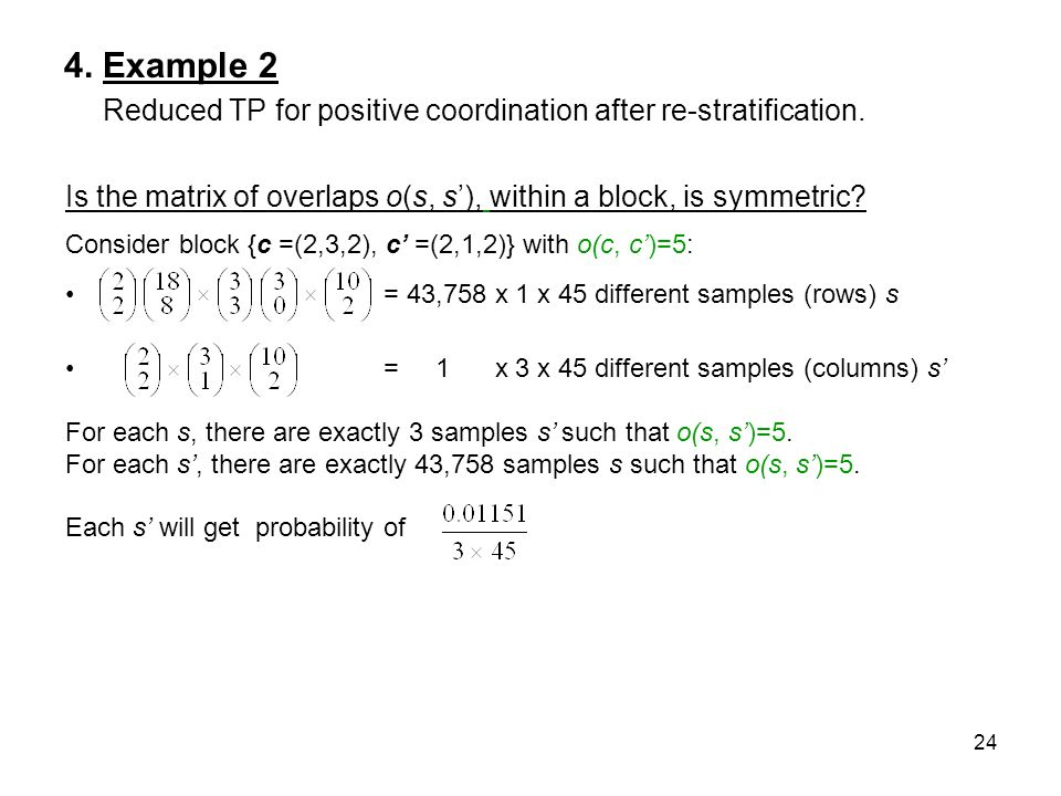 24 4. Example 2 Reduced TP for positive coordination after re-stratification. Is the matrix of overlaps o(s, s), within a block, is symmetric? Conside