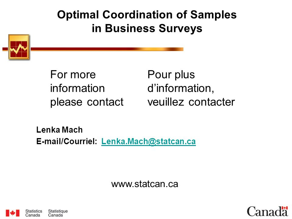 For more information please contact Pour plus dinformation, veuillez contacter www.statcan.ca Optimal Coordination of Samples in Business Surveys Lenk