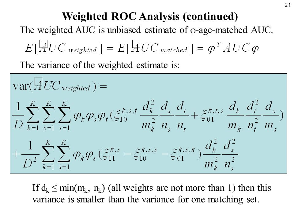21 Weighted ROC Analysis (continued) The weighted AUC is unbiased estimate of φ-age-matched AUC.