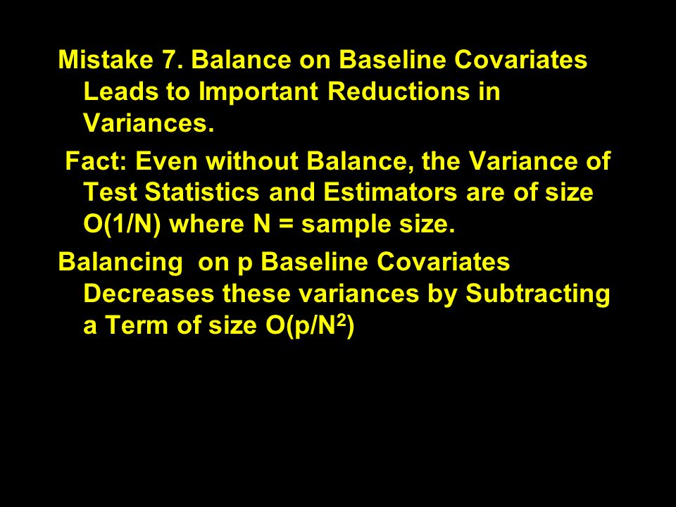 Mistake 7. Balance on Baseline Covariates Leads to Important Reductions in Variances. Fact: Even without Balance, the Variance of Test Statistics and