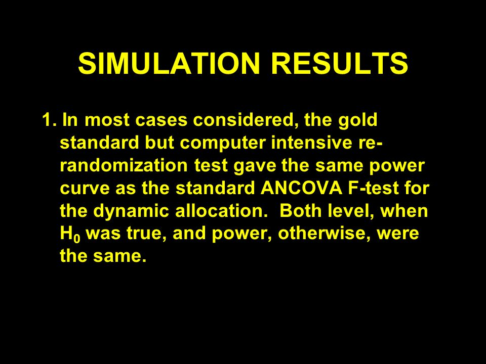 SIMULATION RESULTS 1. In most cases considered, the gold standard but computer intensive re- randomization test gave the same power curve as the stand