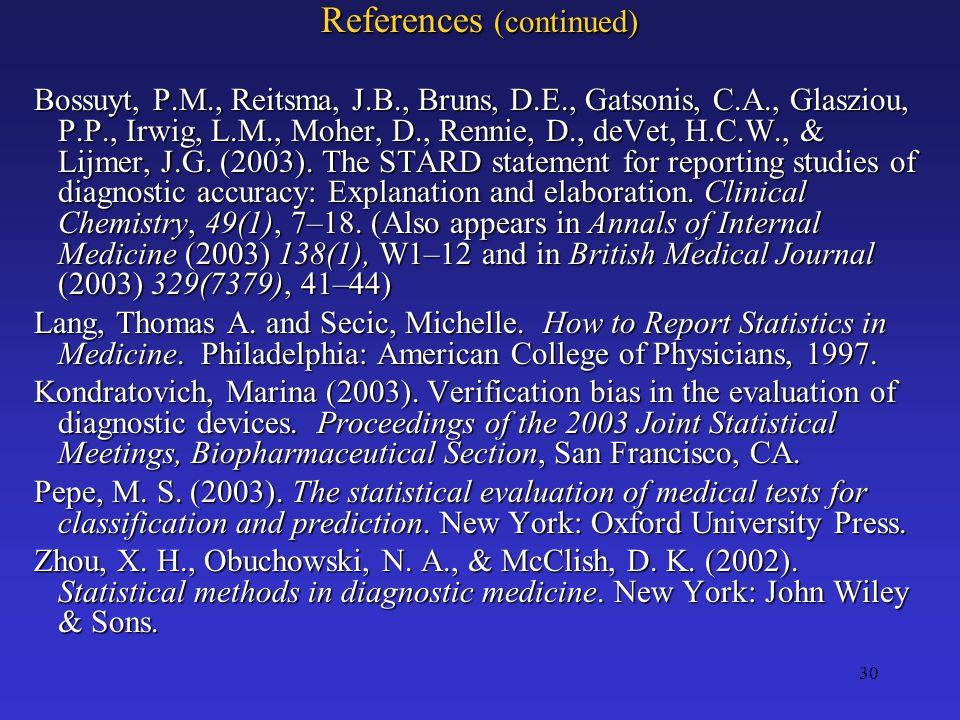 30 References (continued) Bossuyt, P.M., Reitsma, J.B., Bruns, D.E., Gatsonis, C.A., Glasziou, P.P., Irwig, L.M., Moher, D., Rennie, D., deVet, H.C.W.