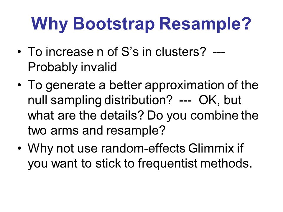Why Bootstrap Resample.To increase n of Ss in clusters.