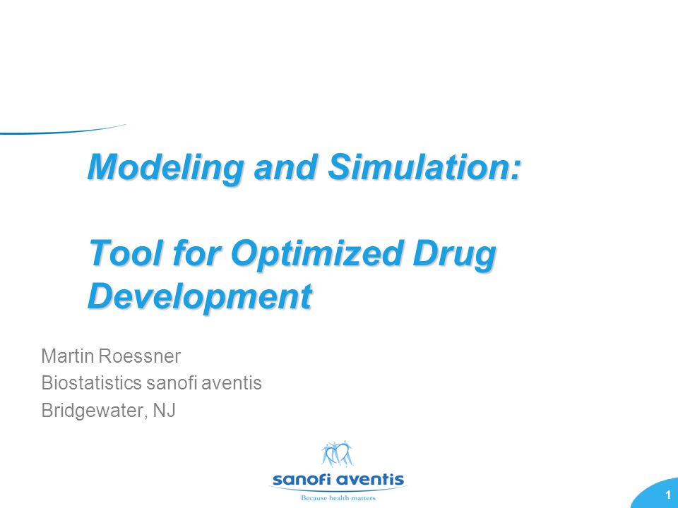 1 Modeling and Simulation: Tool for Optimized Drug Development Martin Roessner Biostatistics sanofi aventis Bridgewater, NJ