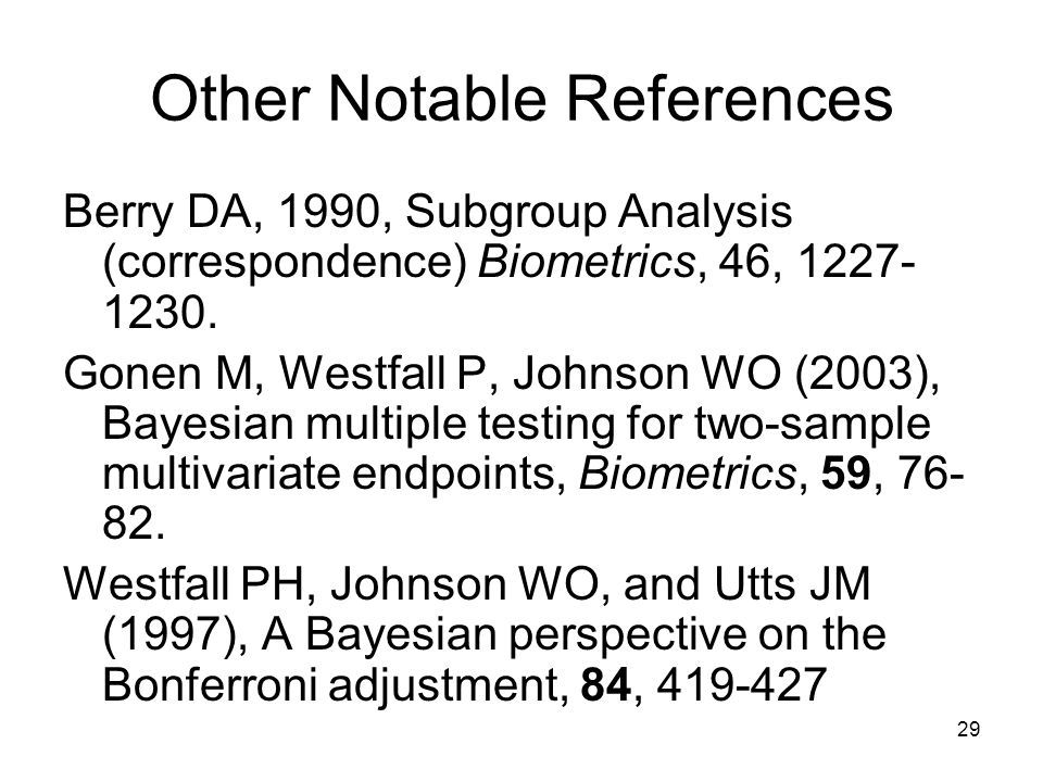 29 Other Notable References Berry DA, 1990, Subgroup Analysis (correspondence) Biometrics, 46,