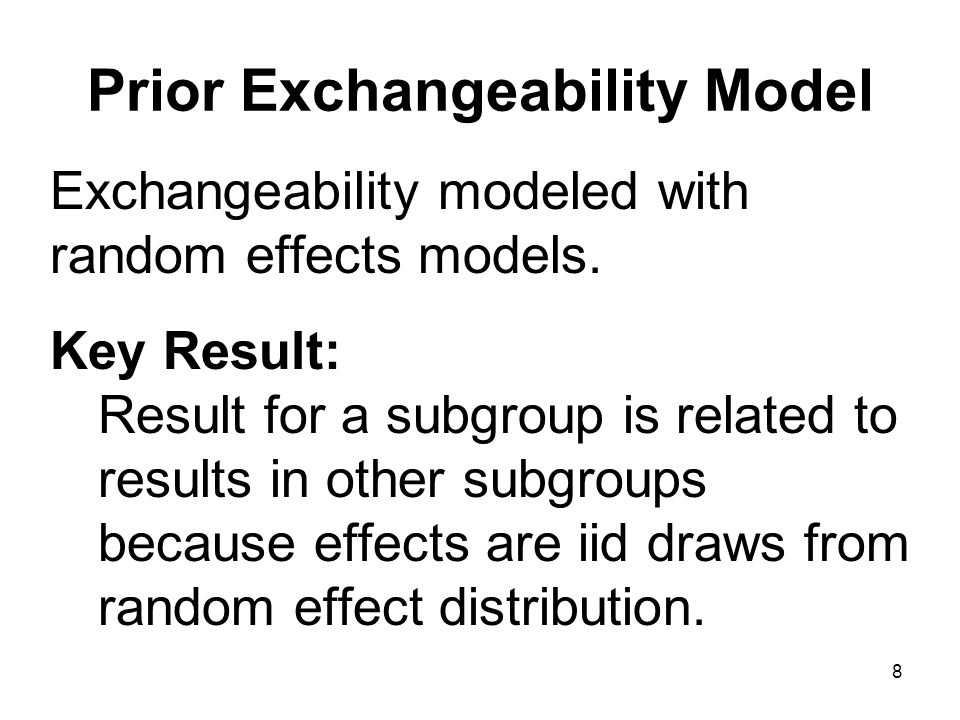 8 Prior Exchangeability Model Exchangeability modeled with random effects models.