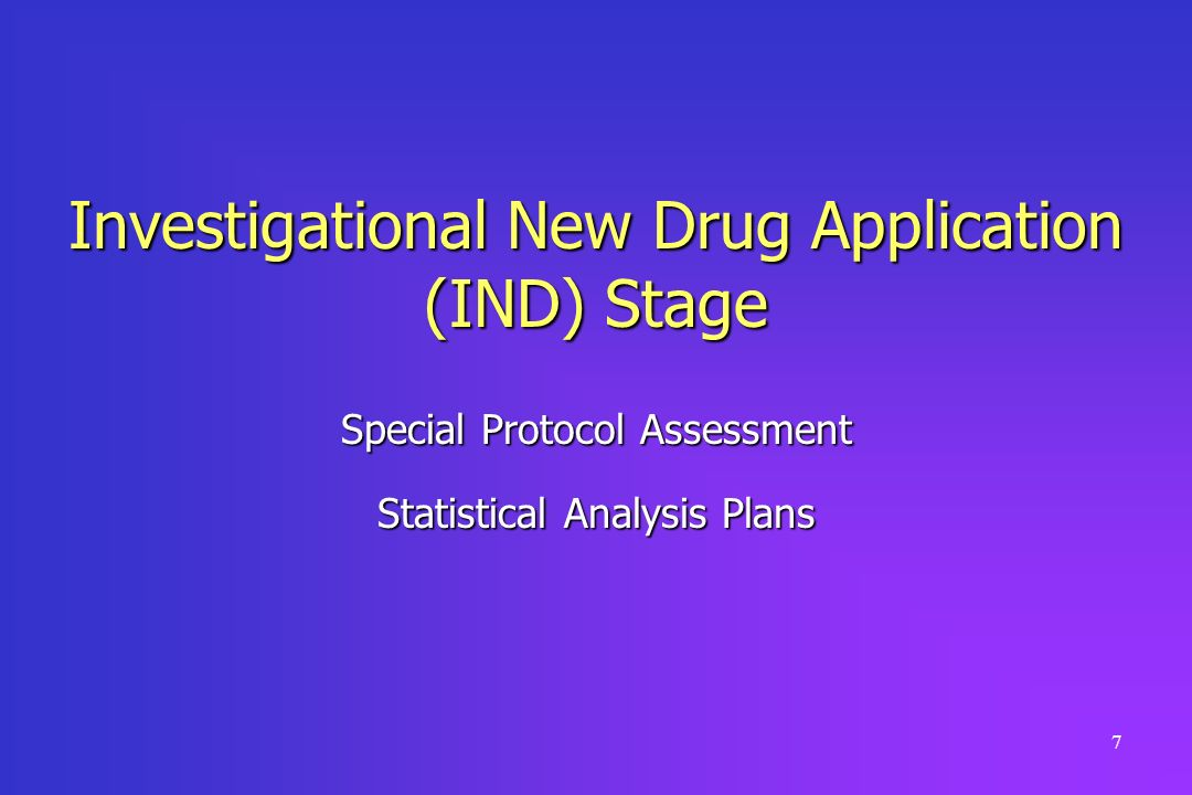 7 Investigational New Drug Application (IND) Stage Special Protocol Assessment Statistical Analysis Plans