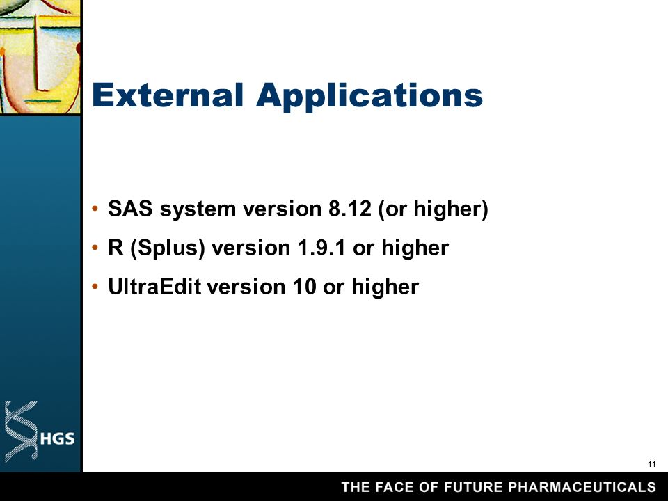 11 External Applications SAS system version 8.12 (or higher) R (Splus) version 1.9.1 or higher UltraEdit version 10 or higher