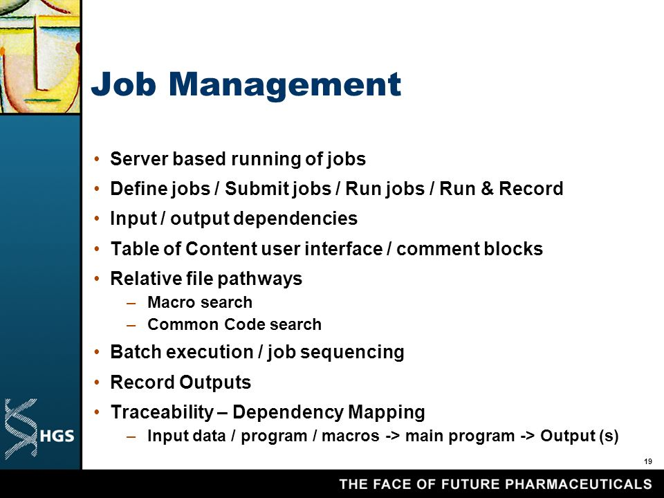 19 Job Management Server based running of jobs Define jobs / Submit jobs / Run jobs / Run & Record Input / output dependencies Table of Content user i