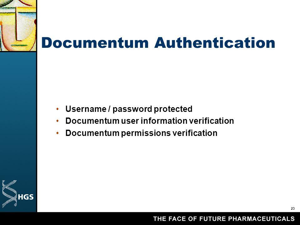 23 Documentum Authentication Username / password protected Documentum user information verification Documentum permissions verification