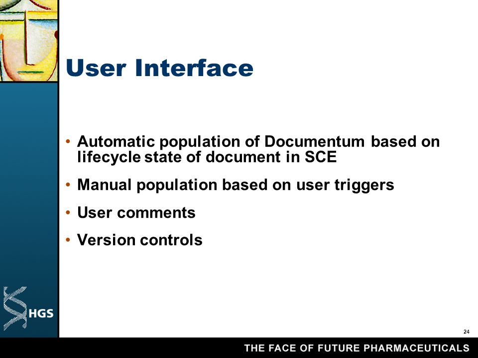 24 User Interface Automatic population of Documentum based on lifecycle state of document in SCE Manual population based on user triggers User comments Version controls
