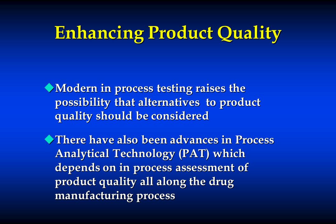 Enhancing Product Quality u Modern in process testing raises the possibility that alternatives to product quality should be considered u There have al