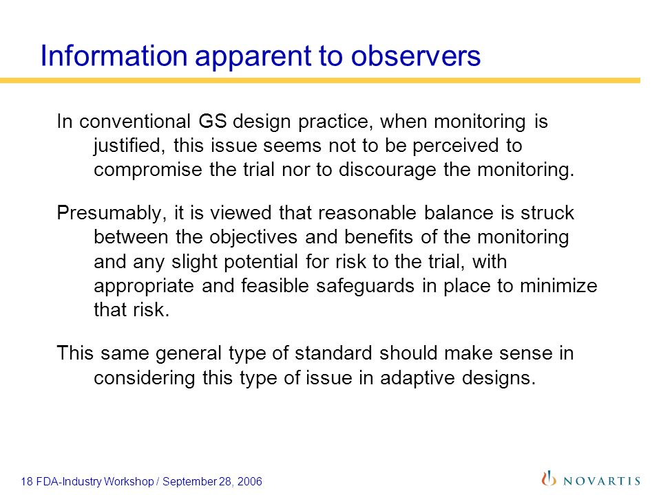 18 FDA-Industry Workshop / September 28, 2006 Information apparent to observers In conventional GS design practice, when monitoring is justified, this