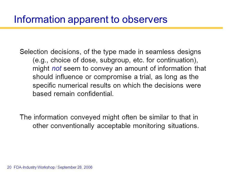 20 FDA-Industry Workshop / September 28, 2006 Information apparent to observers Selection decisions, of the type made in seamless designs (e.g., choic