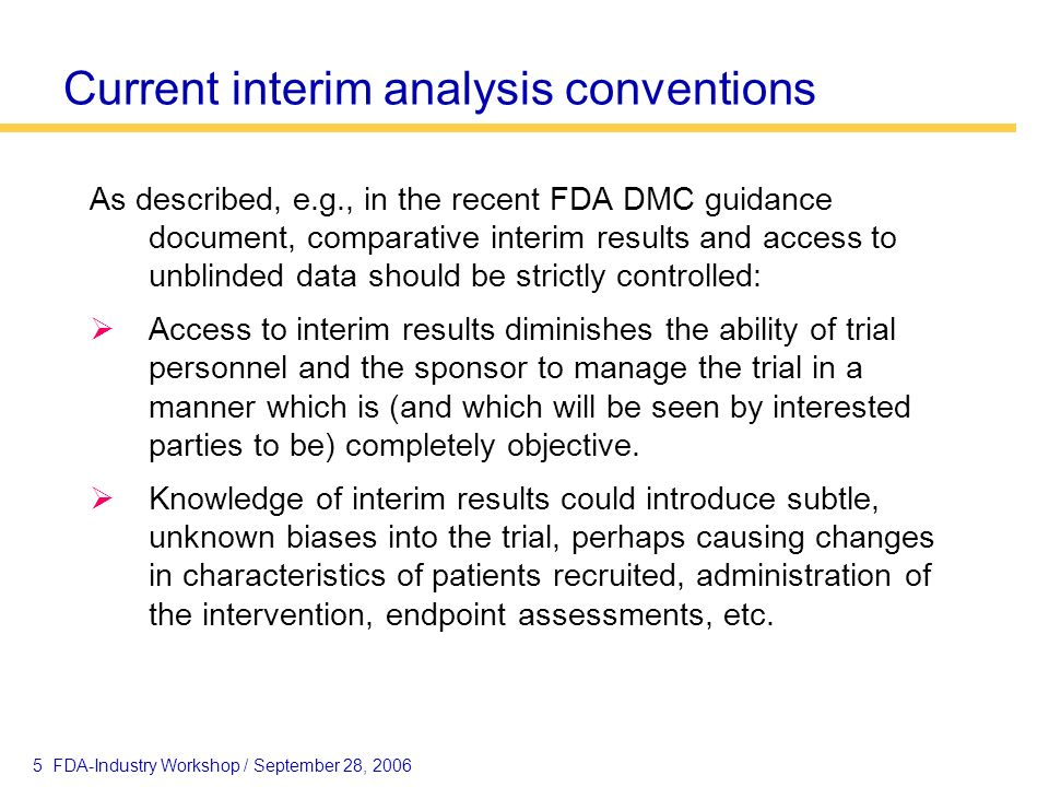 5 FDA-Industry Workshop / September 28, 2006 Current interim analysis conventions As described, e.g., in the recent FDA DMC guidance document, compara
