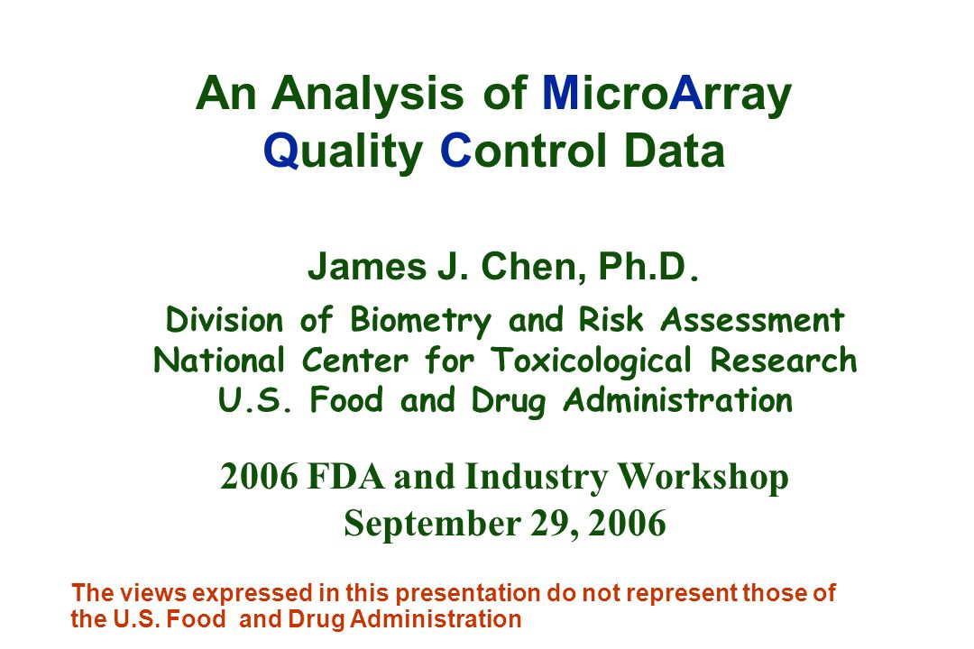 An Analysis of MicroArray Quality Control Data James J. Chen, Ph.D. Division of Biometry and Risk Assessment National Center for Toxicological Researc