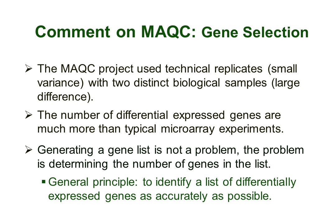 Comment on MAQC: Gene Selection The MAQC project used technical replicates (small variance) with two distinct biological samples (large difference). T