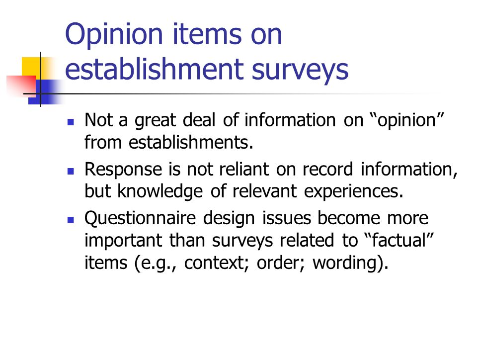 Opinion items on establishment surveys Not a great deal of information on opinion from establishments. Response is not reliant on record information,
