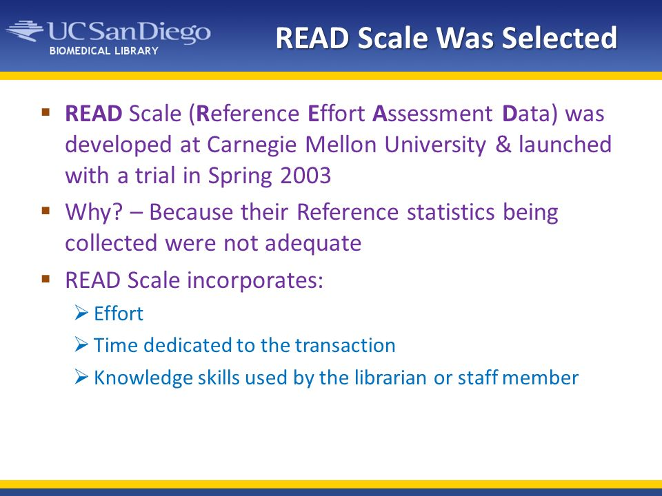 READ Scale Was Selected READ Scale (Reference Effort Assessment Data) was developed at Carnegie Mellon University & launched with a trial in Spring 2003 Why.