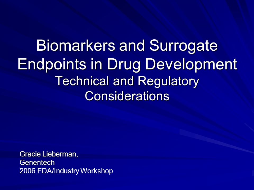 Biomarkers and Surrogate Endpoints in Drug Development Technical and Regulatory Considerations Biomarkers and Surrogate Endpoints in Drug Development