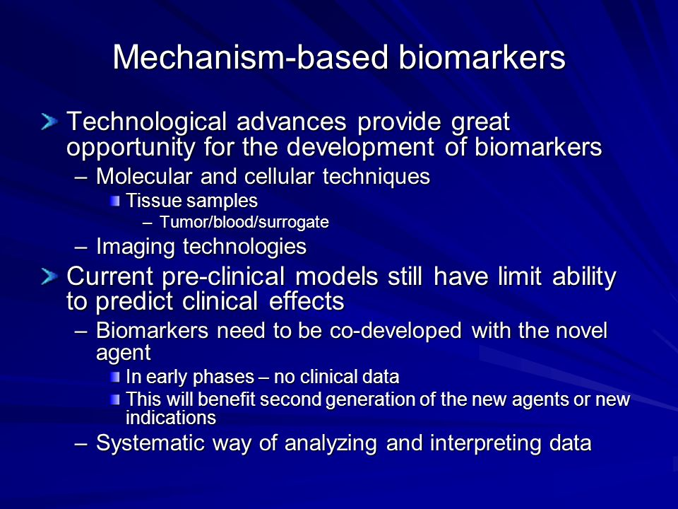 Mechanism-based biomarkers Technological advances provide great opportunity for the development of biomarkers –Molecular and cellular techniques Tissu
